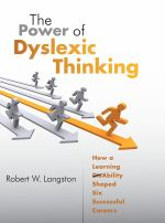 The Power of Dyslexic Thinking How a Learning Disability Shaped Six Successful Careers by Langston Robert W.