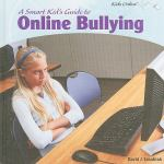 Image for A Smart Kid's Guide to Online Bullying