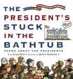 Image for The President's Stuck in the Bathtub : Poems about the Presidents