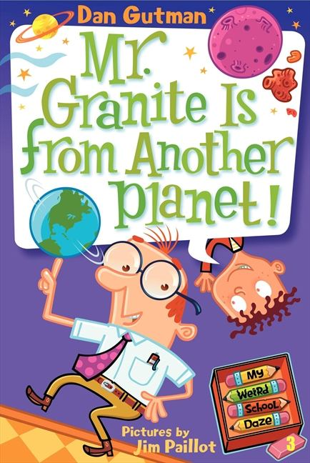 Mr. Granite Is From Another Planet! by Dan Gutman; Jim Paillot (Illustrator)l