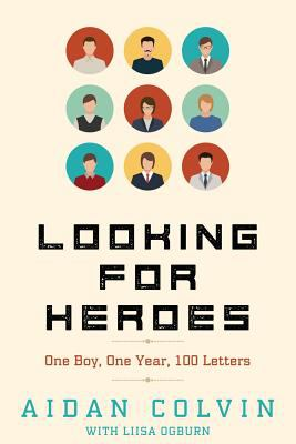 Image for Looking for Heroes : One Boy, One Year,  100 Letters