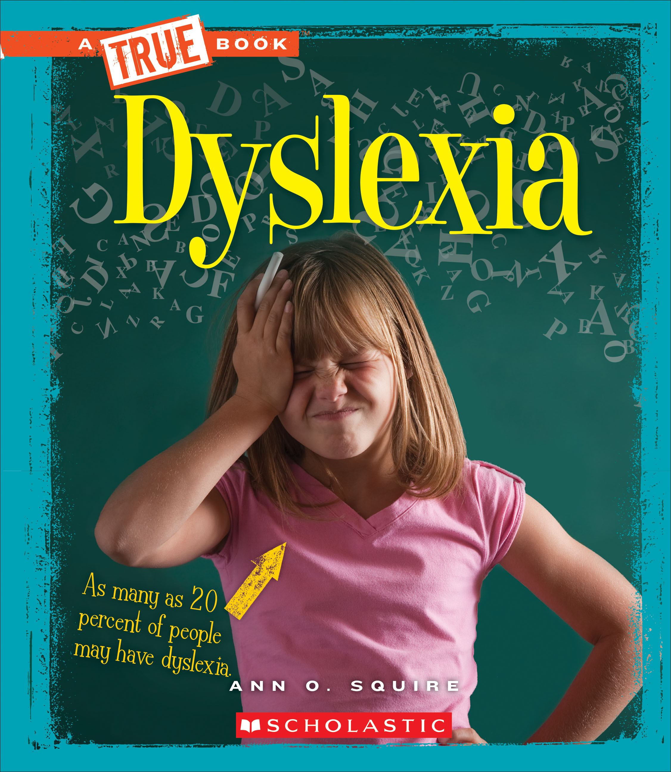 Dyslexia A True Book Health Series by Ann O. Squire