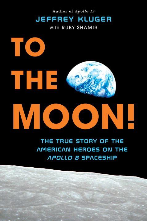 Image for To the Moon! : The True Story of the American Heroes on the Apollo 8 Spaceship