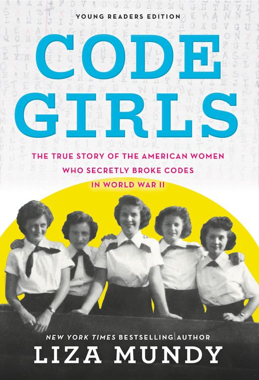 Image for Code Girls : The True Story Of The American Women Who Secretly Broke Codes In World War II Young Readers Edition