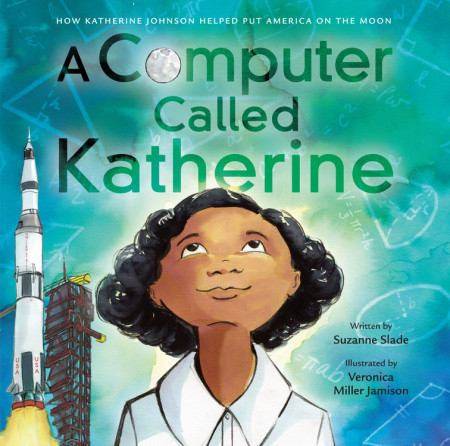 Image for A Computer Called Katherine : How Katherine Johnson Helped Put America On The Moon