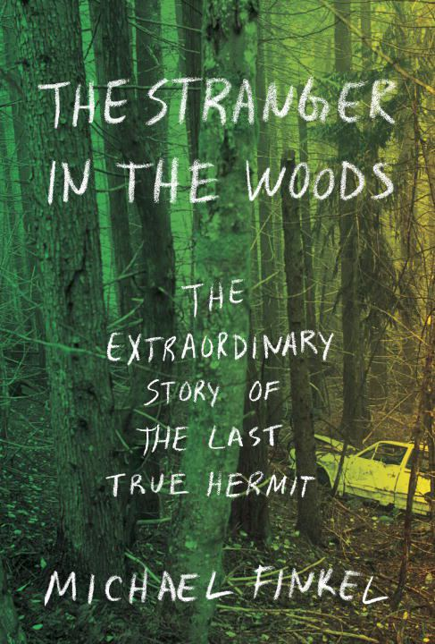 Image for The Stranger in the Woods : The Extraordinary Story of the Last True Hermit