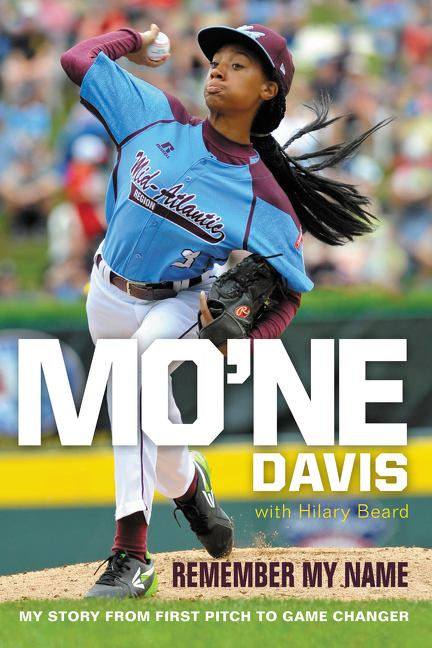 Cover image for Mo'ne Davis: Remember My Name : My Story from First Pitch to Game Changer