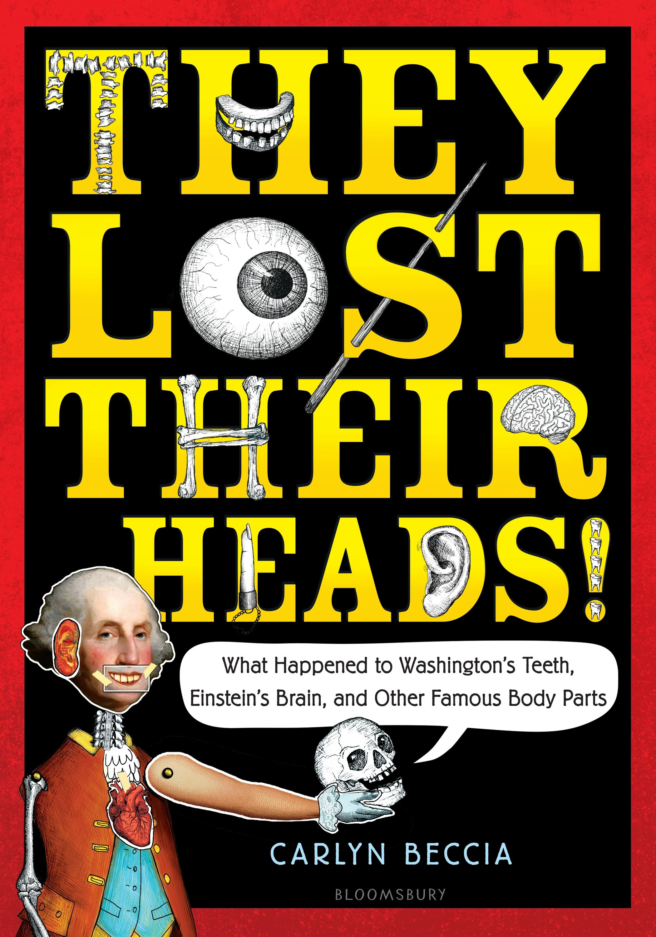 Cover image for They Lost Their Heads! : What Happened To Washington's Teeth, Einstein's Brain, And Other Famous Body Parts